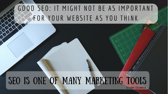 Good SEO: It Might Not be as Important for Your Website as You Think